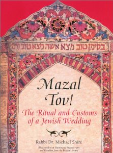 Mazal Tov Rituals Customs And Readings For Jewish Weddings